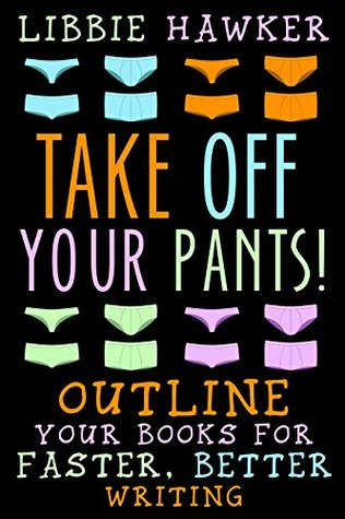 Recently Read -Take Off Your Pants!: Outline Your Books for Faster, Better Writing by Libbie Hawker