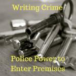 Writing Crime  – Police Power To Enter Premises