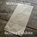 Writing Crime – Seizing Your Exhibits