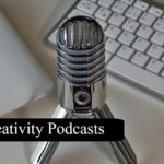 My Top  8 Creativity Podcasts